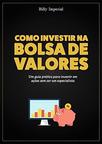 Como Investir na Bolsa de Valores: Um guia prático para investir em ações sem ser um especialista