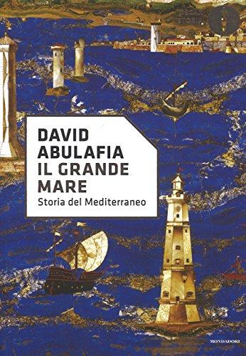 Il grande mare. Storia del Mediterraneo