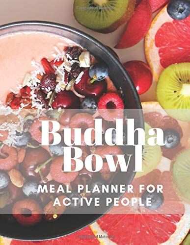 Buddha Bowl: Meal Planner For Active People. 55 Weeks of Menu Planning Pages with Weekly Grocery Shopping List