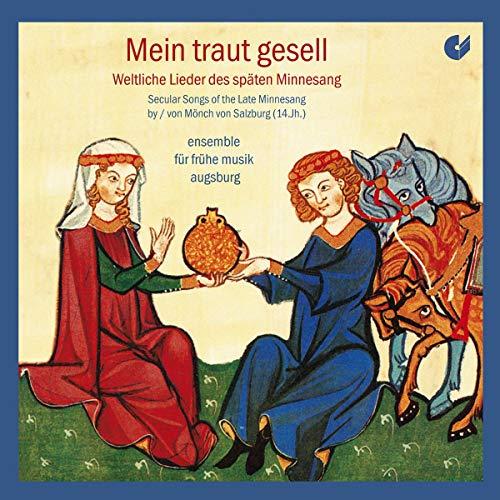 Mein Traut Gesell: Canciones Profanas Del Último Minnesang Escritas Por Mönch Von Salzburg / Ensemble Fur Frühe Musik Augsburg