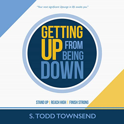 Getting Up from Being Down: Stand Up, Reach High, Finish Strong Audiobook By S. Todd Townsend cover art