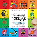 The Kindergartener's Handbook: Bilingual  English / Italian   Inglés / Italiano  ABC's, Vowels, Math, Shapes, Colors, Time, Senses, Rhymes, Science, and Chores, with 300 Words that every Kid should Know: Engage Early Readers: Children's Learning Books
