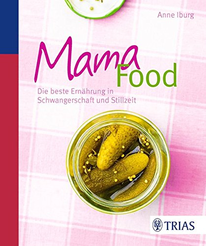 Mama-Food: Die beste Ernährung in Schwangerschaft und Stillzeit