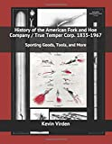 History of the American Fork and Hoe Company / True Temper Corp. 1835-1967: Sporting Goods, Tools,...