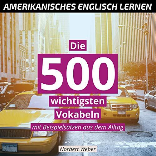 Amerikanisches Englisch lernen für Erwachsene: Die 500 wichtigsten Vokabeln - mit Beispielsätzen aus dem Alltag
