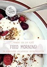 Food morning !: 50 verrassende volwaardige ontbijtrecepten