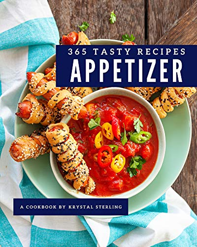 365 Tasty Appetizer Recipes: Best Appetizer Cookbook for Dummies (English Edition)
