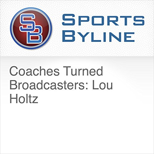 Coaches Turned Broadcasters: Lou Holtz audiobook cover art