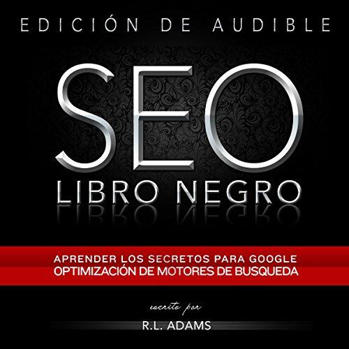 SEO Libro Negro: Una Guia Sobre la Optimizacion de Motores de Busqueda Secretos de la Industria audiobook cover art