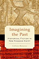 Imagining the Past: Historical Fiction in New Kingdom Egypt by Colleen Manassa(2013-11-26)