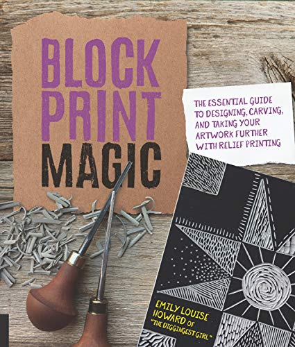 Block Print Magic: The Essential Guide to Designing, Carving, and Taking Your Artwork Further with Relief Printing (English Edition)