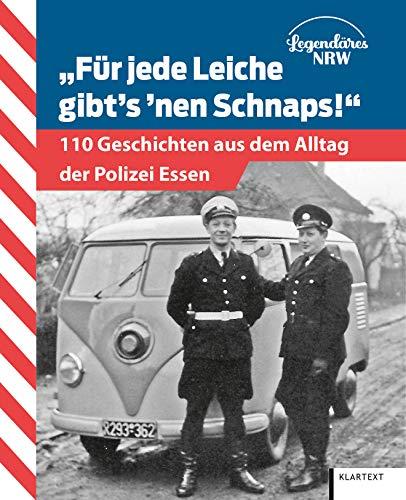 Für jede Leiche gibt's 'nen Schnaps!: 110 Geschichten aus dem Alltag der Polizei Essen-Mülheim