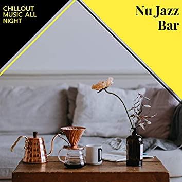 Nu Jazz Bar - Chillout Music All Night