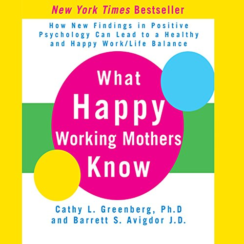 What Happy Working Mothers Know                   By:                                                                                                                                 Cathy L. Greenberg Ph.D.,                                                                                        Barrett S. Avigdor J.D.                               Narrated by:                                                                                                                                 Cathy Greenberg Ph.D.,                                                                                        Barrett Avigdor J.D.                      Length: 6 hrs and 44 mins     14 ratings     Overall 3.1