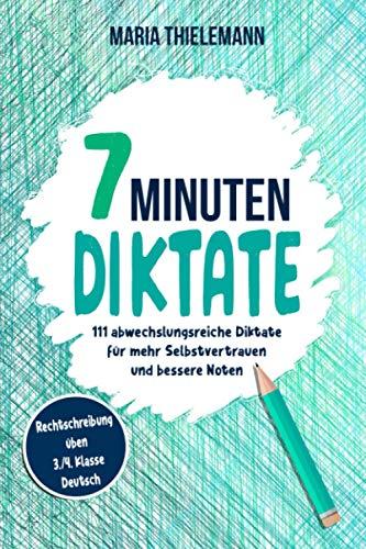 7 Minuten Diktate – Rechtschreibung üben 3./4. Klasse Deutsch: 111 abwechslungsreiche Diktate für mehr Selbstvertrauen und bessere Noten
