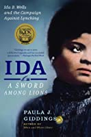 Ida: A Sword Among Lions: Ida B. Wells and the Campaign Against Lynching by Paula J Giddings(2009-03-03)