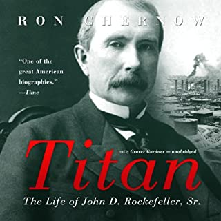 Titan     The Life of John D. Rockefeller, Sr.              By:                                                                                                                                 Ron Chernow                               Narrated by:                                                                                                                                 Grover Gardner                      Length: 35 hrs and 3 mins     4,394 ratings     Overall 4.6