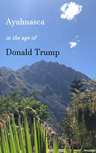 Ayahuasca in the Age of Donald Trump (English Edition)