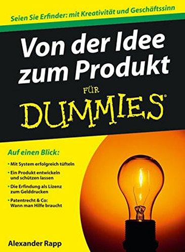 Von der Idee zum Produkt für Dummies: Seien Sie Erfinder: mit Kreativität und Geschäftssinn