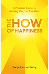 The How Of Happiness: A Practical Guide to Getting The Life You Want Paperback