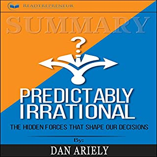 Summary: Predictably Irrational, Revised and Expanded Edition: The Hidden Forces That Shape Our Decisions                   By:                                                                                                                                 Readtrepreneur Publishing                               Narrated by:                                                                                                                                 Teague Dean                      Length: 1 hr and 9 mins     22 ratings     Overall 4.8