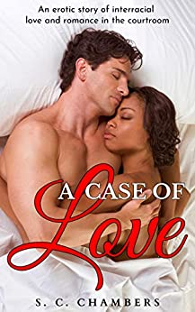A Case of Love: BWWM - An erotic story of interracial love and romance in the courtroom by [S.C. Chambers]