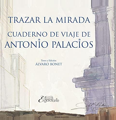 TRAZAR LA MIRADA: CUADERNOS DE VIAJE DE ANTONIO PALACIOS