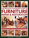 The Practical Illustrated Guide to Furniture Repair & Restoration: Expert Advice and Step-By-Step Techniques in Over 1200 Photographs