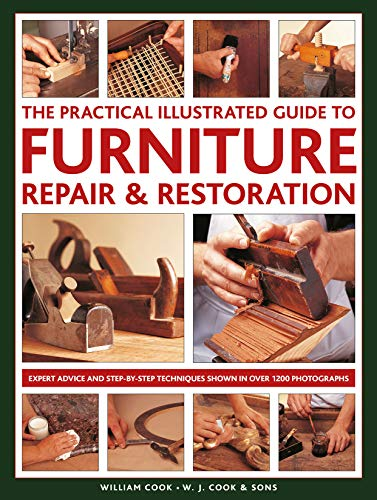 Compare Textbook Prices for The Practical Illustrated Guide to Furniture Repair & Restoration: Expert Advice and Step-By-Step Techniques in Over 1200 Photographs Illustrated Edition ISBN 9780754834977 by Cook, William
