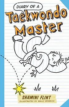 Diary of a Taekwondo Master (Diary of a... Book 4) by [Shamini Flint]