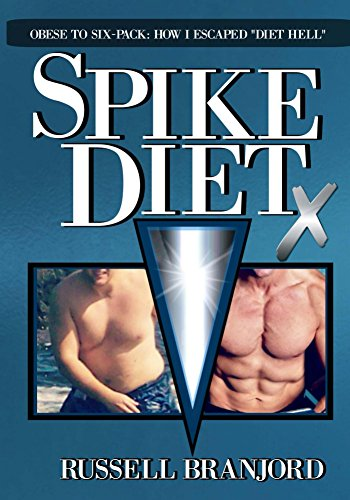 Spike Diet X: Obese to Six-Pack: How I Escaped