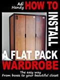How to install a flat pack wardrobe: The easy way - from boxes to your beautiful closet (English Edition)