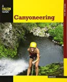 Canyoneering: A Guide To Techniques For Wet And Dry Canyons (Falcon Guides: How to Climb Series)