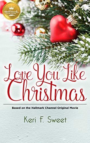 Love You Like Christmas: Based on the Hallmark Channel Original Movie