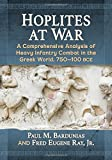 Hoplites at War: A Comprehensive Analysis of Heavy Infantry Combat in the Greek World, 750-100 bce