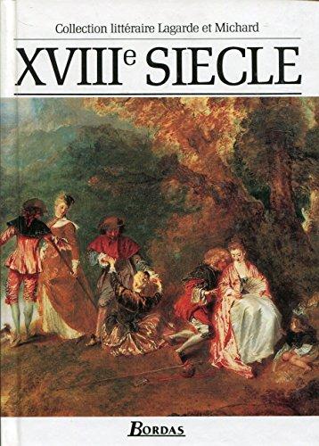Lagarde et Michard : Littérature du XVIIIe siècle - Les Grands Auteurs français du programme - Anthologie et Histoire littéraire