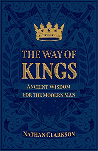 The Way of Kings: Ancient Wisdom for the Modern Man (English Edition)