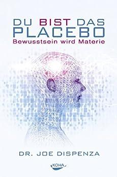Du bist das Placebo: Bewusstsein wird Materie von [Joe Dispenza]