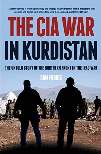 The CIA War in Kurdistan: The Untold Story of the Northern Front in the Iraq War