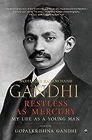 Restless as Mercury: Mohandas Karamchand Gandhi