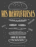 Mis Hamburguesas: Libro de recetas | 100 Páginas de Recetas.