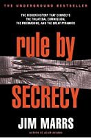 Rule by Secrecy: The Hidden History That Connects the Trilateral Commission, the Freemasons, and the Great Pyramids by Jim Marrs(2001-04-24)