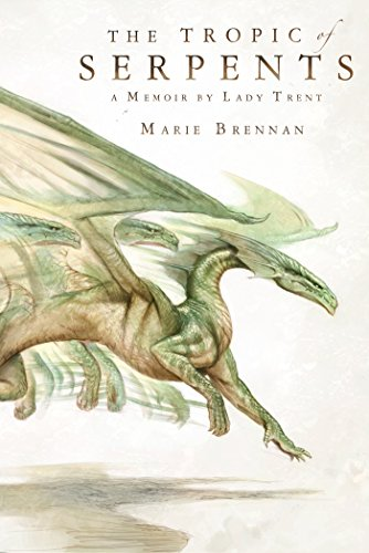 The Tropic of Serpents: A Memoir by Lady Trent (Natural History of Dragons) by Marie Brennan (17-Feb-2015) Paperback