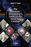 The Amateur Astronomer's Guide to the Deep-Sky Catalogs (The Patrick Moore Practical Astronomy Series)