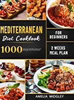 Mediterranean Diet Cookbook for Beginners: 1000 Quick, Easy and Healthy Mediterranean Diet Recipes with 2 Weeks Meal Plan