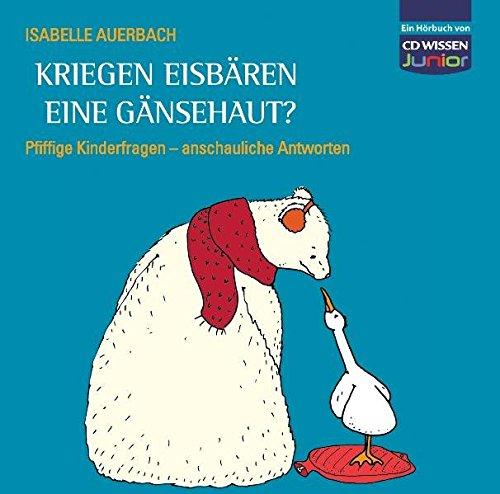 CD WISSEN Junior - Kriegen Eisbären eine Gänsehaut? Pfiffige Kinderfragen, anschauliche Antworten, 3 CDs