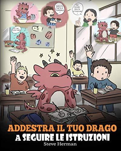 Addestra il tuo drago a seguire le istruzioni: (Teach Your Dragon To Follow Instructions) Una simpatica storia per bambini, per insegnare loro l'importanza di ascoltare e seguire le istruzioni.: 20