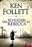Der Schlüssel zu Rebecca: Roman: Spionagethriller - Ken Follett