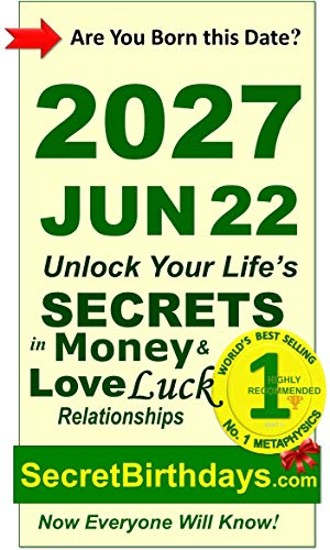 Born 2027 Jun 22? Your Birthday Secrets to Money, Love Relationships Luck: Fortune Telling Self-Help: Numerology, Horoscope, Astrology, Zodiac, Destiny ... Metaphysics (20270622) (English Edition)