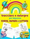 tracciare e colorare per imparare FORME, NUMERI e LETTERE: Libro di attività per bambini: Età 3+ | Prescolastica bambini libro